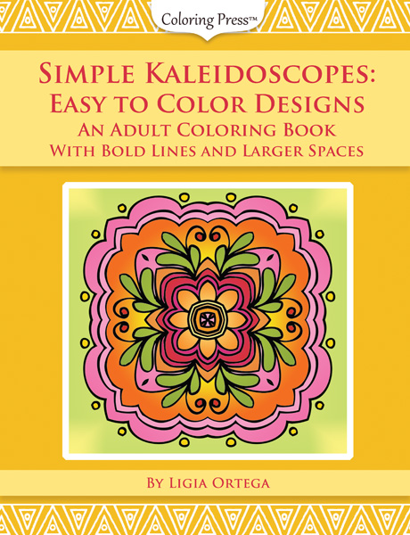 Simple Kaleidoscopes - Easy To Color Designs - An Adult Coloring Book With Bold Lines and Larger Spaces